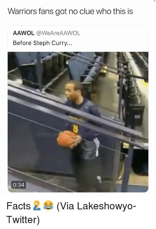 Basketball, Facts, and Nba: Warriors fans got no clue who this is  AAWOL @WeAreAAWOL  Before Steph Curry..  0:34 Facts🤦‍♂️😂 (Via Lakeshowyo-Twitter)