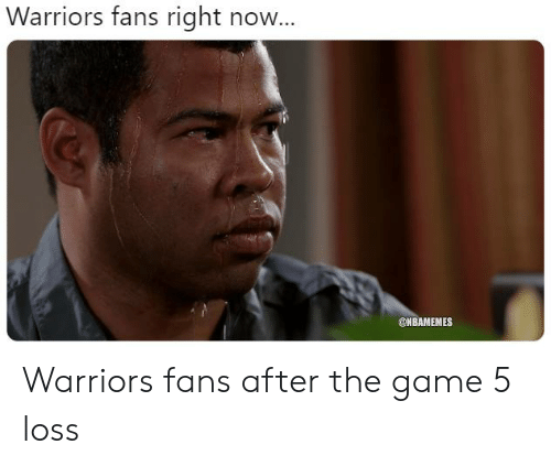 Nba, The Game, and Game: Warriors fans right now...  ONBAMEMES Warriors fans after the game 5 loss