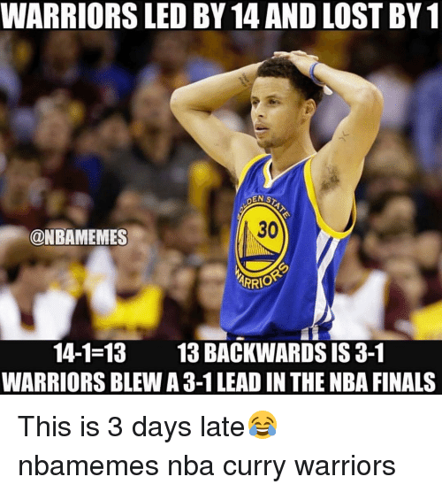 warriors led by 14 and lost by1 denis 30 onbamemes 10066109 ✅ 25 best memes about warriors blew a 3 1 lead warriors blew a