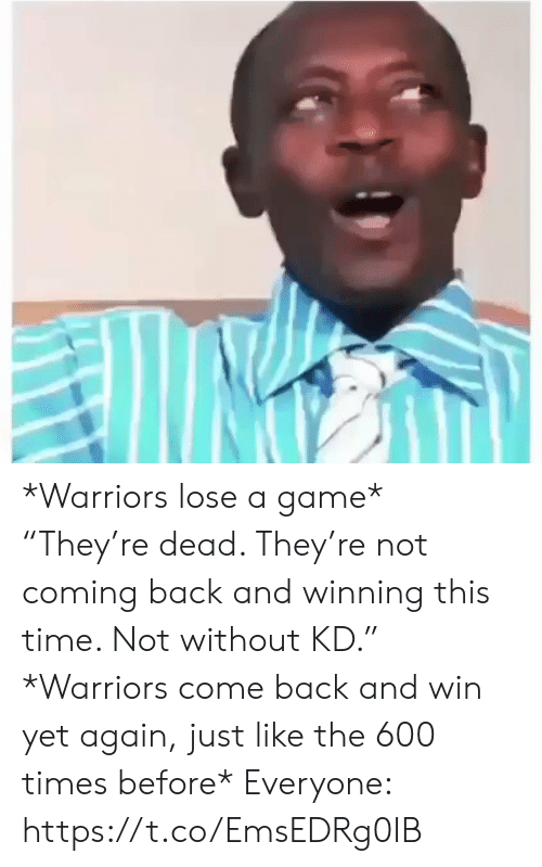 "Sports, Game, and Time: *Warriors lose a game*   ""They're dead. They're not coming back and winning this time. Not without KD.""   *Warriors come back and win yet again, just like the 600 times before*    Everyone: https://t.co/EmsEDRg0IB"