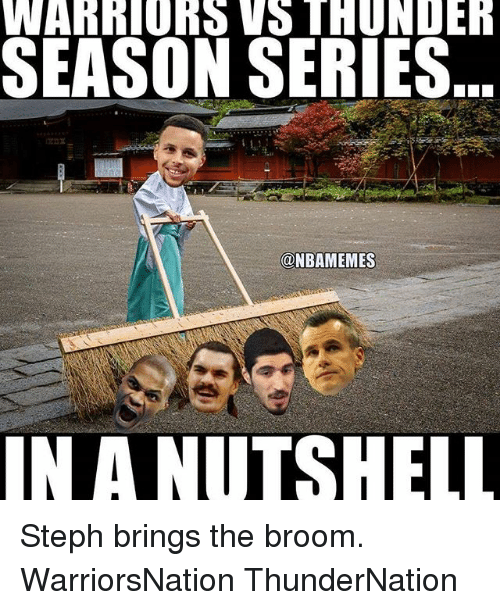 Memes, 🤖, and Thunder: WARRIORS VS THUNDER  SEASON SERIES  @NBAMEMES  IN A NUT SHEL Steph brings the broom. WarriorsNation ThunderNation
