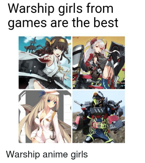 Warship Girls From Games Are The Best Anime Meme On Me Me
