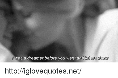 Http, Net, and You: / was a dreamer before you went and let me dowr http://iglovequotes.net/