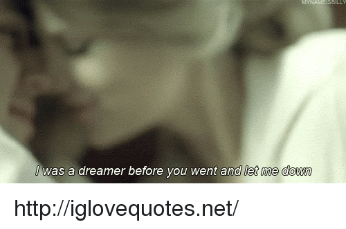 Http, Net, and Down: was a dreamer before you went and let me down http://iglovequotes.net/