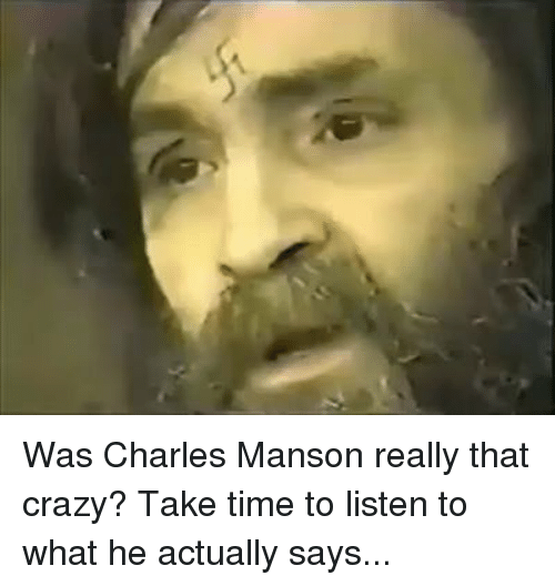 was charles manson really that crazy take time to listen 4953808 ✅ 25 best memes about charles manson charles manson memes,Charles Manson Memes