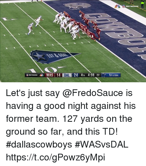 Memes, Goal, and Good: WAS:  DAL  24 4TH 4:59 227  1ST &GOAL Let's just say @FredoSauce is having a good night against his former team.  127 yards on the ground so far, and this TD! #dallascowboys  #WASvsDAL https://t.co/gPowz6yMpi