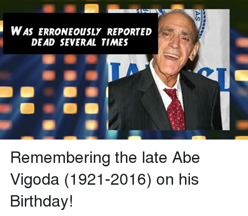 Birthday, Memes, and 🤖: WAS ERRONEousLY REPORTED  DEAD SEVERAL TIMES Remembering the late Abe Vigoda (1921-2016) on his Birthday!
