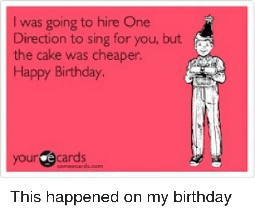 Birthday Memes And One Direction Was Going To Hire Sing