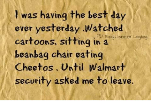 Cheetos Memes And Walmart Was Having The Best Day Ever Yesterday Watched Cartoons Sitting In Always Leave E Laughing Beanbag Chair Eating Until