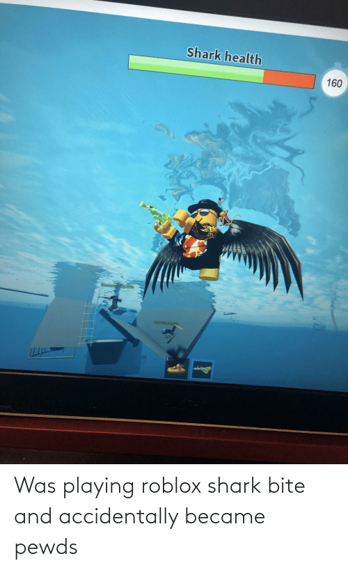 Roblox Sharkbite Memes Was Playing Roblox Shark Bite And Accidentally Became Pewds Shark Meme On Me Me