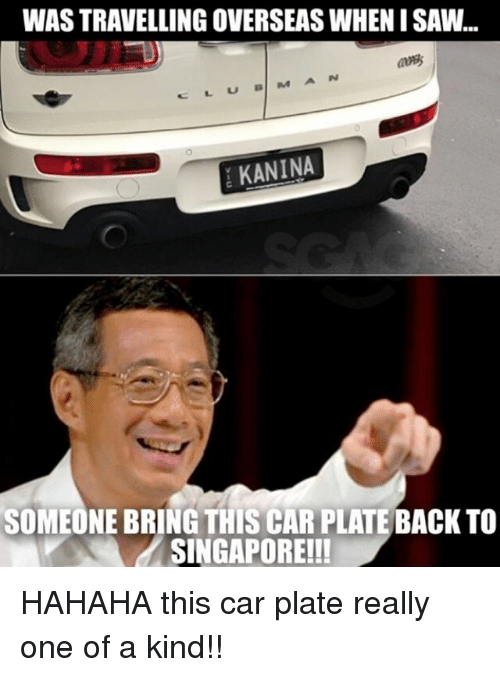 Memes, Saw, and Singapore: WAS TRAVELLING OVERSEAS WHEN I SAW...  Uu  KANINA  SOMEONE BRING THIS CAR PLATE BACK TO  SINGAPORE!!! HAHAHA this car plate really one of a kind!!