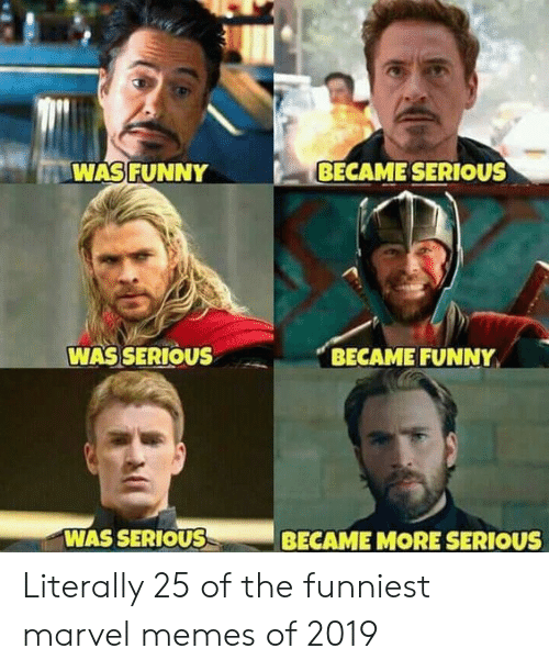 Funny, Memes, and Marvel: WASFUNNY  BECAME SERIOUS  WAS SERIOUS  BECAME FUNNY  WAS SERIOUSS  BECAME MORE SERIOUS Literally 25 of the funniest marvel memes of 2019