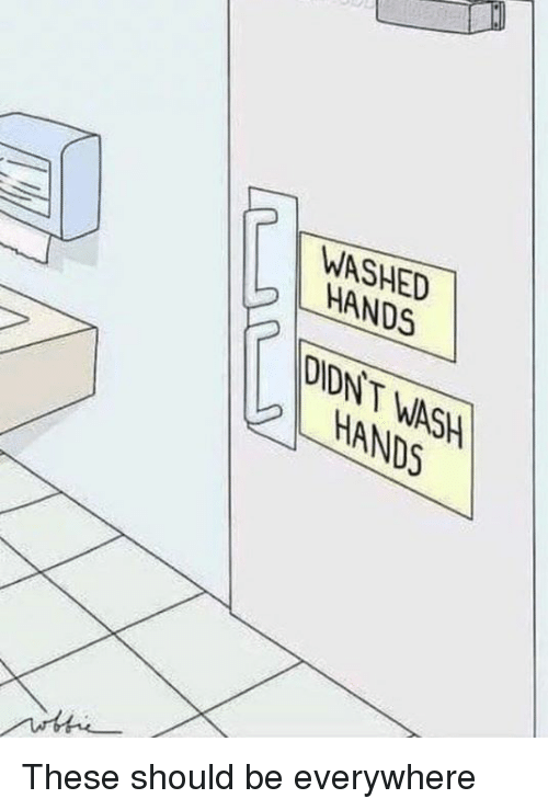 Dank, 🤖, and Everywhere: WASHED  0  HANDS  DIDN T WASH  HANDS These should be everywhere