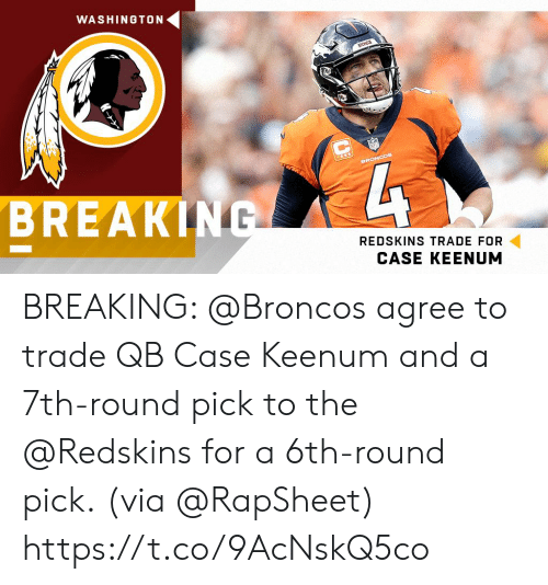 Memes, Washington Redskins, and Broncos: WASHINGTON  BREAKING  REDSKINS TRADE FOR  CASE KEENUM BREAKING: @Broncos agree to trade QB Case Keenum and a 7th-round pick to the @Redskins for a 6th-round pick.  (via @RapSheet) https://t.co/9AcNskQ5co