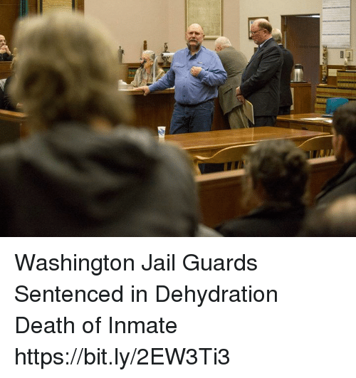 Jail, Memes, and Death: Washington Jail Guards Sentenced in Dehydration Death of Inmate https://bit.ly/2EW3Ti3
