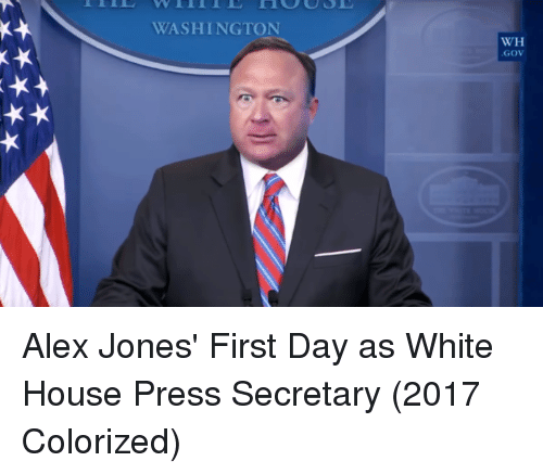 Funny, White House, and Alex Jones: WASHINGTON  WH  GoV Alex Jones' First Day as White House Press Secretary (2017 Colorized)