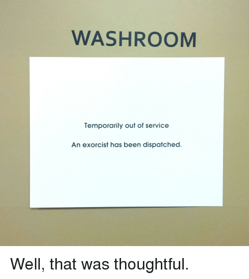 Washroom Temporarily Out Of Service An Exorcist Has Been Dispatched