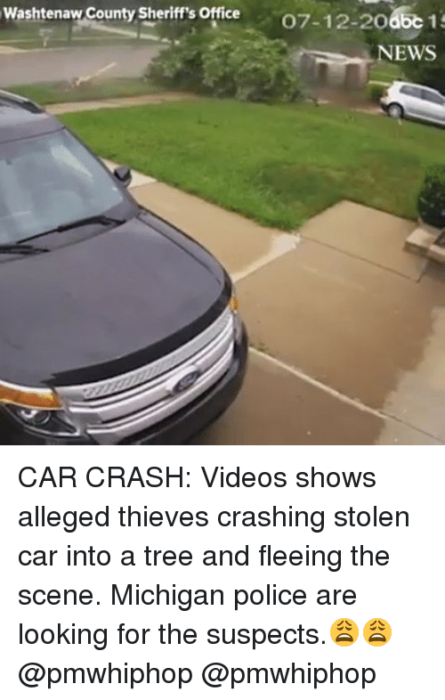 Memes, News, and Police: Washtenaw County Sheriff's Office  07-12-20  NEWS CAR CRASH: Videos shows alleged thieves crashing stolen car into a tree and fleeing the scene. Michigan police are looking for the suspects.😩😩 @pmwhiphop @pmwhiphop