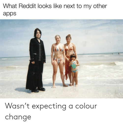 Change, Expecting, and Colour: Wasn't expecting a colour change