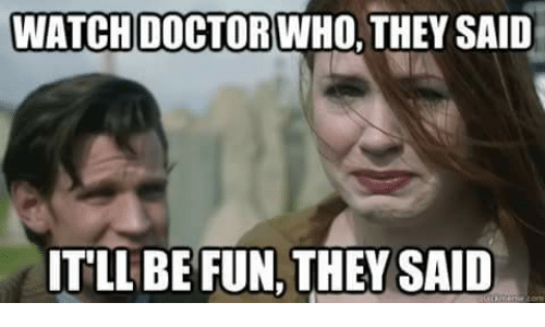 Wartys Dr. Who First Watch - Page 15 Watch-doctor-who-they-said-itll-be-fun-they-said-5502251