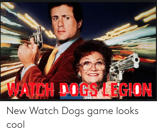 Watch Dogs Legion New Watch Dogs Game Looks Cool Dogs Meme On Me Me