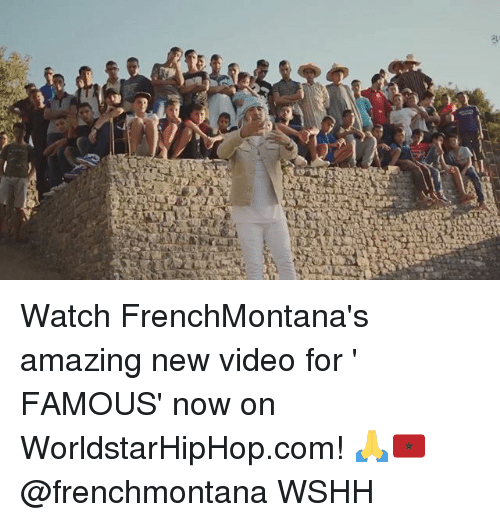 Memes, Worldstarhiphop, and Wshh: Watch FrenchMontana's amazing new video for ' FAMOUS' now on WorldstarHipHop.com! 🙏🇲🇦 @frenchmontana WSHH