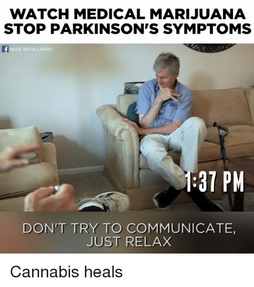 Memes, Medical Marijuana, and 🤖: WATCH MEDICAL MARIJUANA  STOP PARKINSON'S SYMPTOMS  RIDE WITH LARRY  1:37 PM  DON'T TRY TO COMMUNICATE,  JUST RELAX Cannabis heals