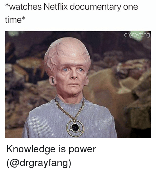 Memes, Netflix, and Power: *watches Netflix documentary one  time*  drgrayfang Knowledge is power (@drgrayfang)