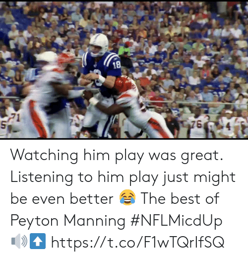 Memes, Peyton Manning, and Best: Watching him play was great.   Listening to him play just might be even better 😂  The best of Peyton Manning #NFLMicdUp 🔊⬆️ https://t.co/F1wTQrIfSQ