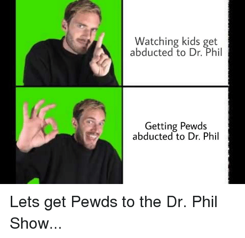 Watching Kids Get Abducted to Dr Phil Getting Pewds Abducted