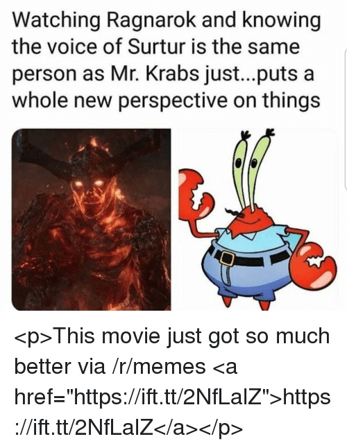 """Memes, Mr. Krabs, and The Voice: Watching Ragnarok and knowing  the voice of Surtur is the same  person as Mr. Krabs just...puts a  whole new perspective on things <p>This movie just got so much better via /r/memes <a href=""""https://ift.tt/2NfLalZ"""">https://ift.tt/2NfLalZ</a></p>"""
