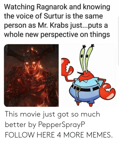 Dank, Memes, and Mr. Krabs: Watching Ragnarok and knowing  the voice of Surtur is the same  person as Mr. Krabs just...puts a  whole new perspective on things This movie just got so much better by PepperSprayP FOLLOW HERE 4 MORE MEMES.
