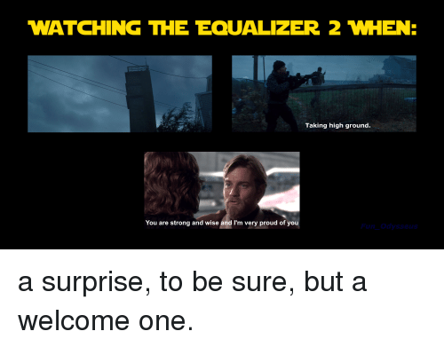 WATCHING THE EQUALIZER 2 WHEN Taking High Ground You Are Strong and
