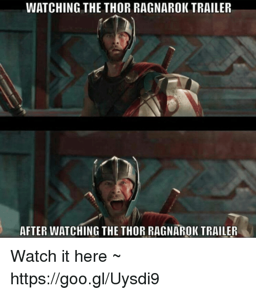 Memes, Thor, and Watch: WATCHING THE THOR RAGNAROK TRAILER  AFTER WATCHING THE THOR RAGNAROK TRAILER Watch it here ~ https://goo.gl/Uysdi9