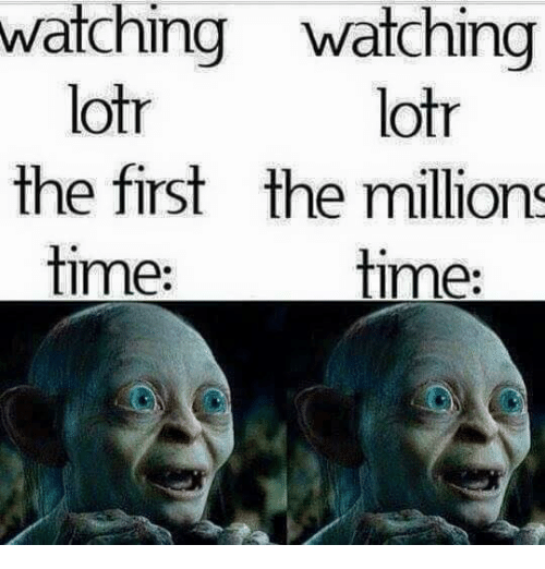 Memes, Time, and Watch: watching watching  lotr  lotr  the first the millions  time:  time: