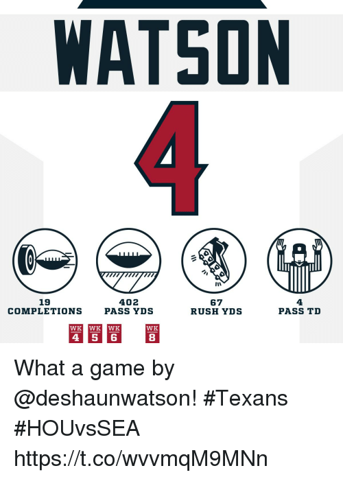 Memes, Game, and Rush: WATSON  19  COMPLETIONS  402  PASS YDS  67  RUSH YDS  4  PASS TD  WK WK WK  WK  4 56  8 What a game by @deshaunwatson! #Texans #HOUvsSEA https://t.co/wvvmqM9MNn
