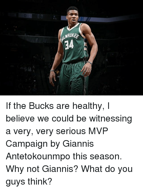 Memes, 🤖, and Bucks: WAUKEE If the Bucks are healthy, I believe we could be witnessing a very, very serious MVP Campaign by Giannis Antetokounmpo this season. Why not Giannis? What do you guys think?