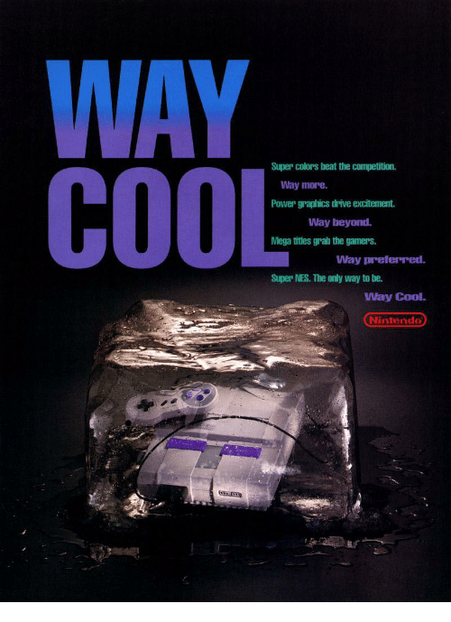 Nintendo, Cool, and Drive: WAY  Super colors heat the competition.  Way more  Power graphics drive excitement.  Way beyond  Mega titles grab the gamers.  Way preferred.  Super NES. The only way to be.  Way Cool.  Nintendo  tur