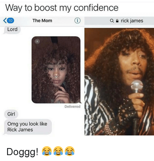 Memes, Boost, and 🤖: Way to boost my confidence  K 10  The Mom  a rick james  Lord  Delivered  Girl  Omg you look like  Rick James Doggg! 😂😂😂
