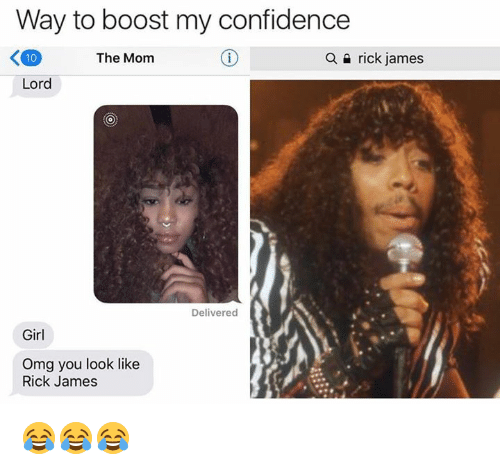 Boost, Girl, and Lord: Way to boost my confidence  K 10  The Mom  a i rick james  Lord  Delivered  Girl  Omg you look like  Rick James 😂😂😂