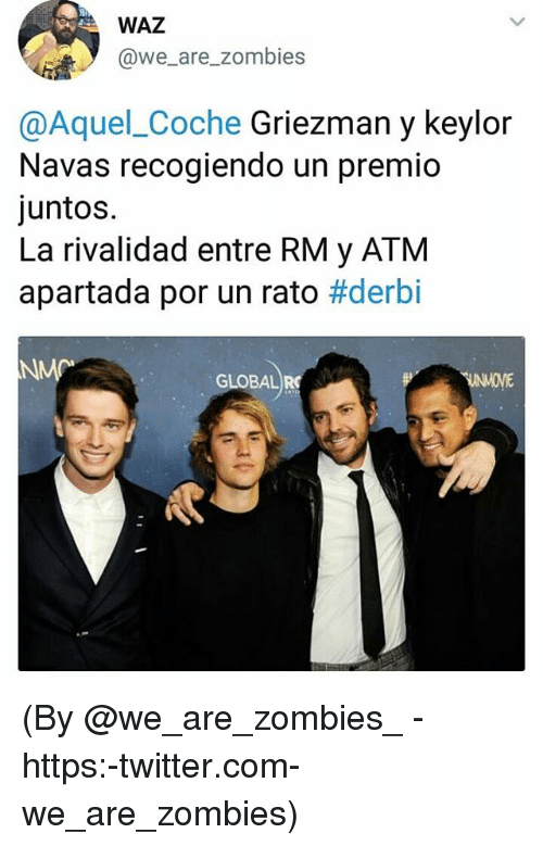 Twitter, Zombies, and Com: WAZ  @we_are_zombies  @Aquel_Coche Griezman y keylor  Navas recogiendo un premio  juntos.  La rivalidad entre RM y ATM  apartada por un rato #derbi  GLOBAL R (By @we_are_zombies_ -https:-twitter.com-we_are_zombies)