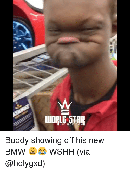 Bmw, Memes, and Wshh: WDALG STER  HIP HOP CO M Buddy showing off his new BMW 😩😂 WSHH (via @holygxd)