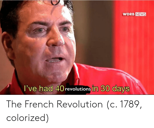 News, Revolution, and French: WDRB NEWS  l've had 40revolutions in 30 days The French Revolution (c. 1789, colorized)