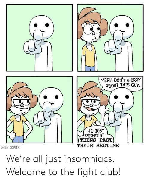 Club, Fight Club, and Fight: We're all just insomniacs. Welcome to the fight club!