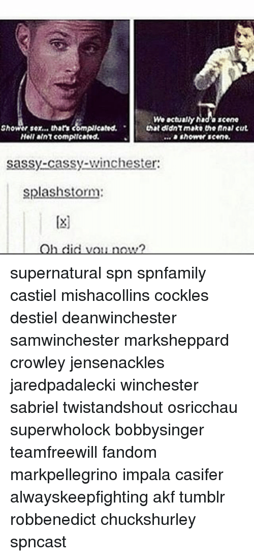 Bad, Memes, and Sex: we actually bad acene  Shower sex... than complicated. that  didn't mbko the Anal cut  Hell alnT complicated.  sassy-cassy-winchester:  storm:  splash  Oh did you now? supernatural spn spnfamily castiel mishacollins cockles destiel deanwinchester samwinchester marksheppard crowley jensenackles jaredpadalecki winchester sabriel twistandshout osricchau superwholock bobbysinger teamfreewill fandom markpellegrino impala casifer alwayskeepfighting akf tumblr robbenedict chuckshurley spncast