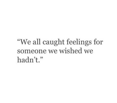 "All, For, and Someone: ""We all caught feelings for  someone we wished w  hadn't."""