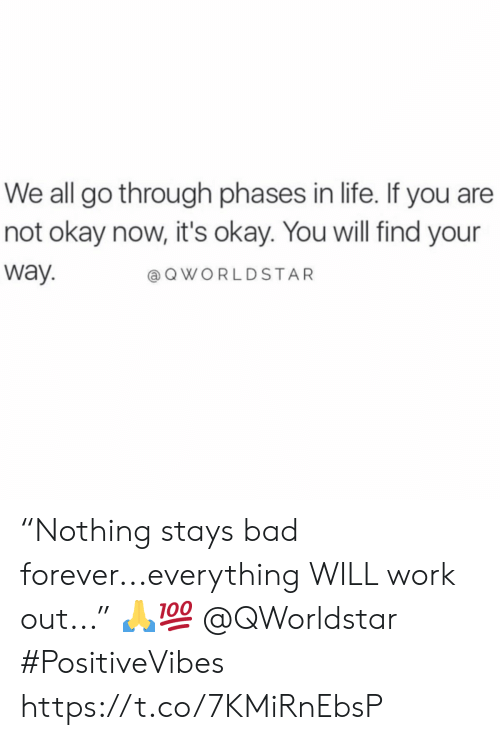 "Bad, Life, and Work: We all go through phases in life. If you are  not okay now, it's okay. You will find your  way  @OWORLDSTAR ""Nothing stays bad forever...everything WILL work out..."" 🙏💯 @QWorldstar #PositiveVibes https://t.co/7KMiRnEbsP"