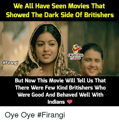 Movies, Good, and Movie: We All Have Seen Movies That  Showed The Dark Side Of Britishers  AUGHING  #Firanen  But Now This Movie Will Tell Us That  There Were Few Kind Britishers Who  Were Good And Behaved Well With  Indians Oye Oye #Firangi