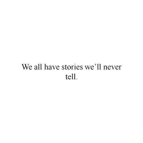Never, All, and Well: We all have stories we'll never  tell