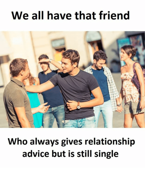 We All Be enduring That One Chum Who Gives Dating Advice And Is Still Single